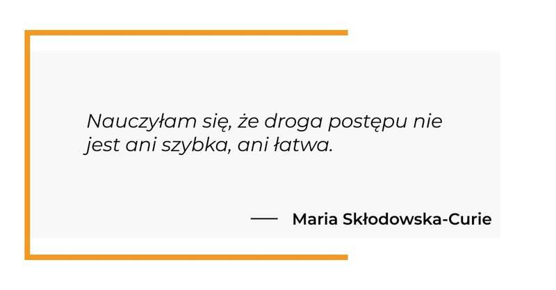 cytat motywacyjny - Maria Skłodowska-Curie